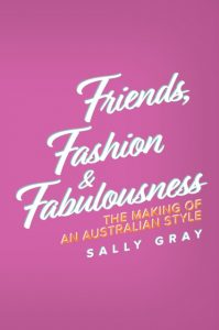 Friends, Fashion and Fabulousness: The Making of an Australian Style